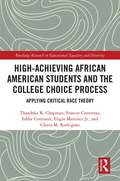 High Achieving African American Students and the College Choice Process: Applying Critical Race Theory (Routledge Research in Educational Equality and Diversity)