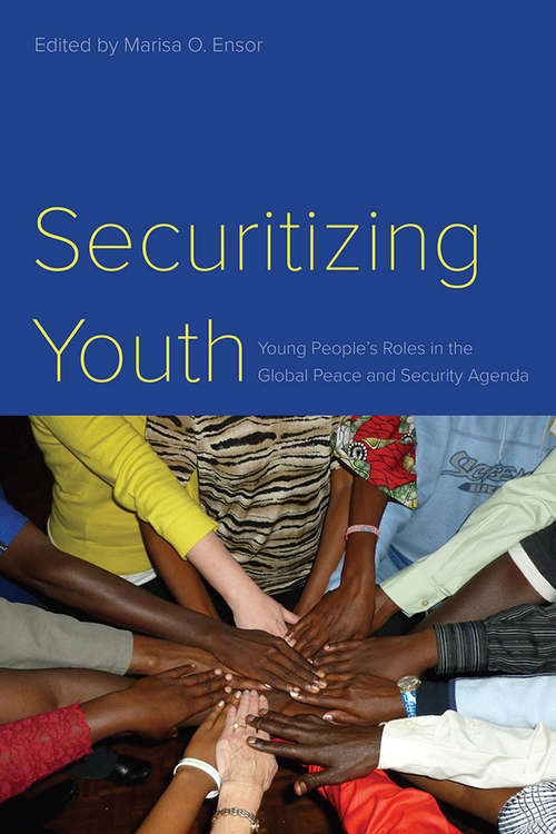 Securitizing Youth: Young People's Roles in the Global Peace and Security Agenda