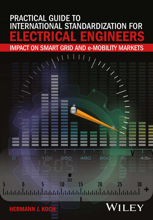 Practical Guide to International Standardization for Electrical Engineers: Impact on Smart Grid and e-Mobility Markets
