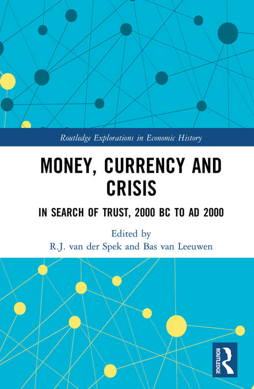 Money, Currency and Crisis: In Search of Trust, 2000 BC to AD 2000 (Routledge Explorations in Economic History)