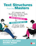 Text Structures From the Masters: 50 Lessons and Nonfiction Mentor Texts to Help Students Write Their Way In and Read Their Way Out of Every Single Imaginable Genre, Grades 6-10 (Corwin Literacy)