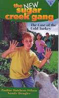 The Case of the Cold Turkey (The New Sugar Creek Gang #3)
