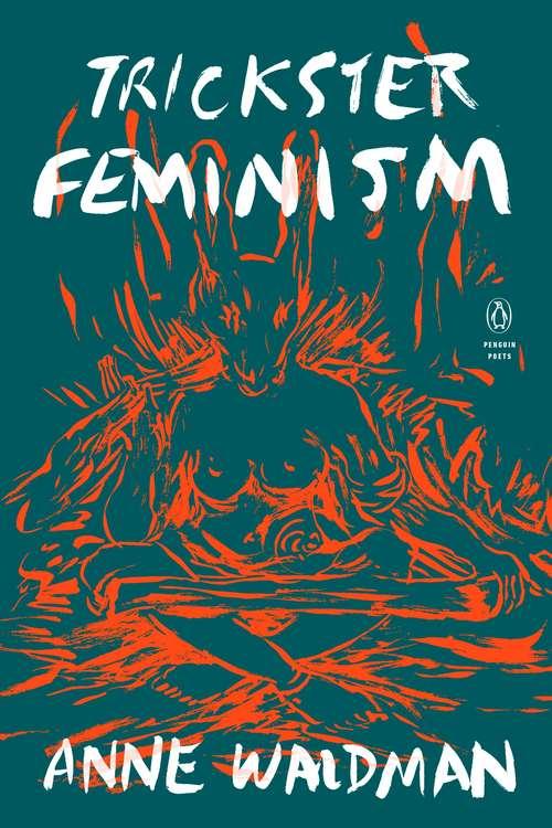 Trickster Feminism (Penguin Poets)