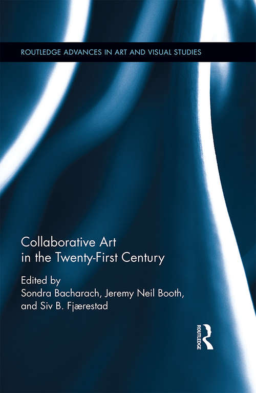 Collaborative Art in the Twenty-First Century (Routledge Advances in Art and Visual Studies)