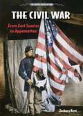 The Civil War: From Fort Sumter to Appomattox (The United States at War)