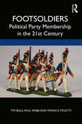 Footsoldiers: Political Party Membership in the 21st Century