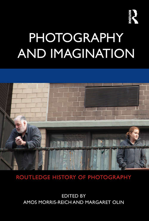 Photography and Imagination (Routledge History of Photography)