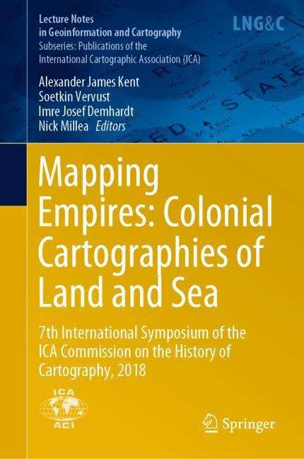 Mapping Empires: 7th International Symposium of the ICA Commission on the History of Cartography, 2018 (Lecture Notes in Geoinformation and Cartography)