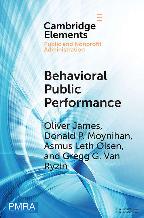 Elements in Public and Nonprofit Administration: How People Make Sense Of Government Metrics (Elements In Public And Nonprofit Administration Ser.)