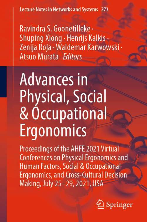 Advances in Physical, Social & Occupational Ergonomics: Proceedings of the AHFE 2021 Virtual Conferences on Physical Ergonomics and Human Factors, Social & Occupational Ergonomics, and Cross-Cultural Decision Making, July 25-29, 2021, USA (Lecture Notes in Networks and Systems #273)