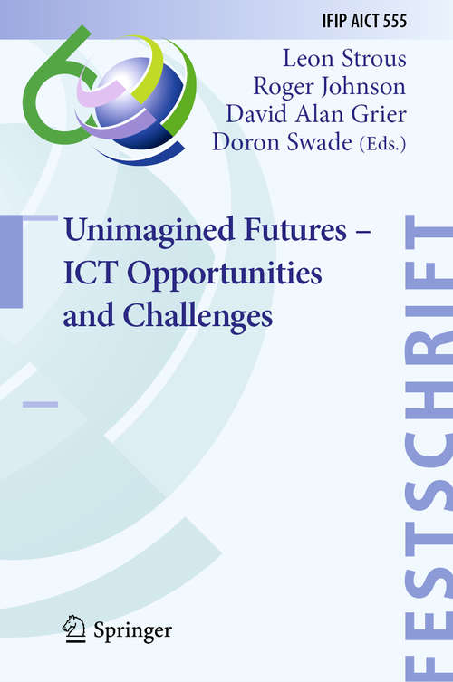 Unimagined Futures – ICT Opportunities and Challenges (IFIP Advances in Information and Communication Technology #555)