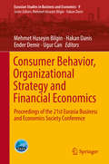 Consumer Behavior, Organizational Strategy and Financial Economics: Proceedings Of The 21st Eurasia Business And Economics Society Conference (Eurasian Studies in Business and Economics #9)