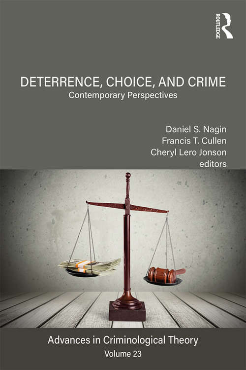 Deterrence, Choice, and Crime, Volume 23: Contemporary Perspectives (Advances in Criminological Theory)