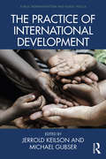 The Practice of International Development (Public Administration and Public Policy)
