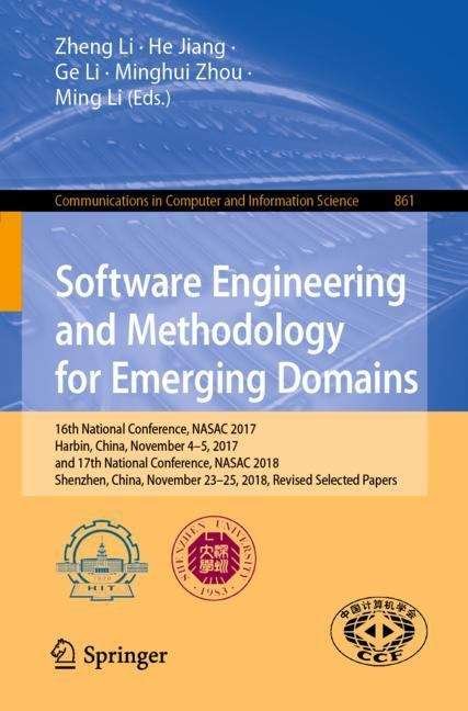 Software Engineering and Methodology for Emerging Domains: 16th National Conference, NASAC 2017, Harbin, China, November 4–5, 2017, and 17th National Conference, NASAC 2018, Shenzhen, China, November 23–25, 2018, Revised Selected Papers (Communications in Computer and Information Science #861)