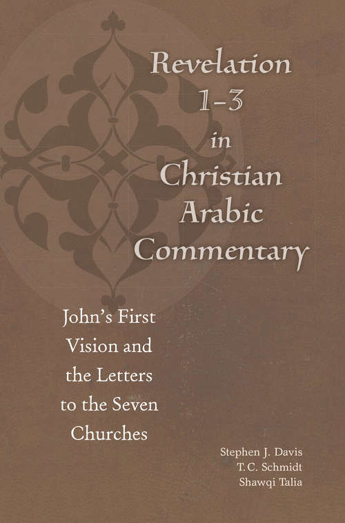 Revelation 1-3 in Christian Arabic Commentary: John's First Vision and the Letters to the Seven Churches (Christian Arabic Texts in Translation)