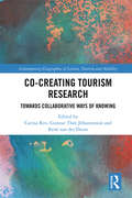 Co-Creating Tourism Research: Towards Collaborative Ways of Knowing (Contemporary Geographies of Leisure, Tourism and Mobility)