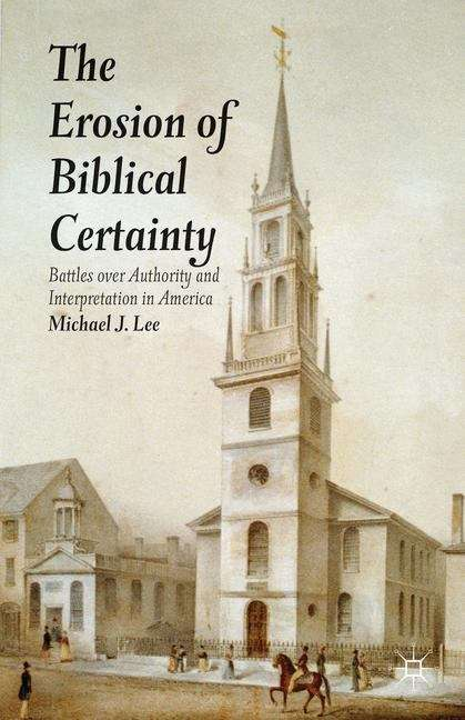 The Erosion of Biblical Certainty: Battles over Authority and Interpretation in America