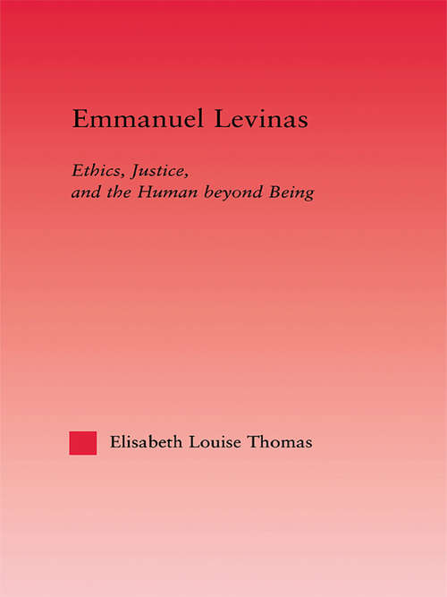 Emmanuel Levinas: Ethics, Justice, and the Human Beyond Being