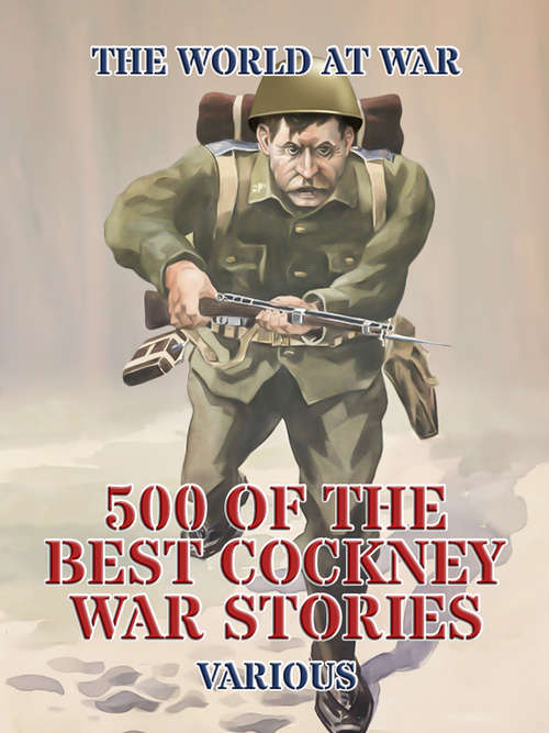 500 of the Best Cockney War Stories (The World At War)