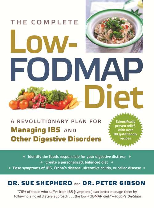 The Complete Low-FODMAP Diet: A Revolutionary Plan for Managing IBS and Other Digestive Disorders (Low-FODMAP Diet)