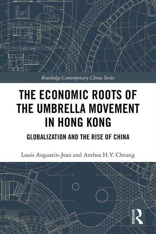 The Economic Roots of the Umbrella Movement in Hong Kong: Globalization and the Rise of China (Routledge Contemporary China Series)