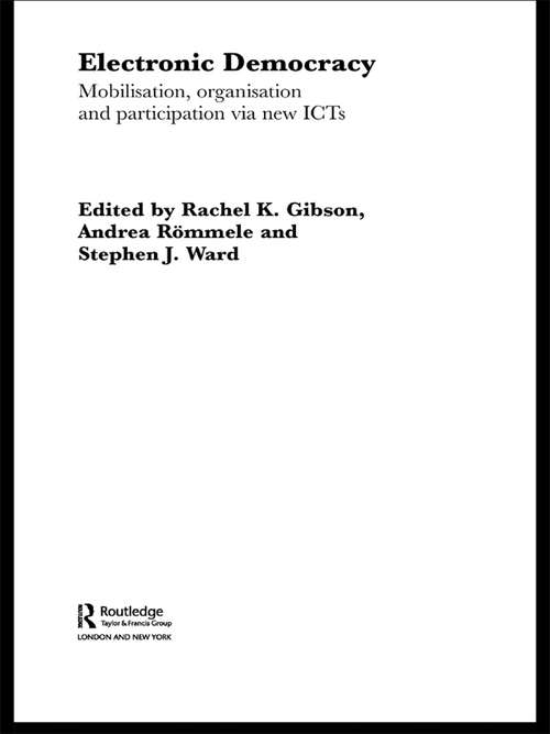 Electronic Democracy: Mobilisation, Organisation and Participation via new ICTs (Routledge/ECPR Studies in European Political Science)
