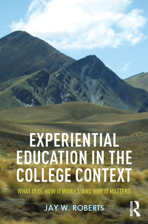 Experiential Education in the College Context: What it is, How it Works, and Why it Matters