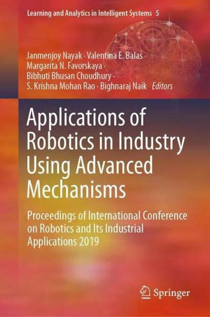 Applications of Robotics in Industry Using Advanced Mechanisms: Proceedings of International Conference on Robotics and Its Industrial Applications 2019 (Learning and Analytics in Intelligent Systems #5)