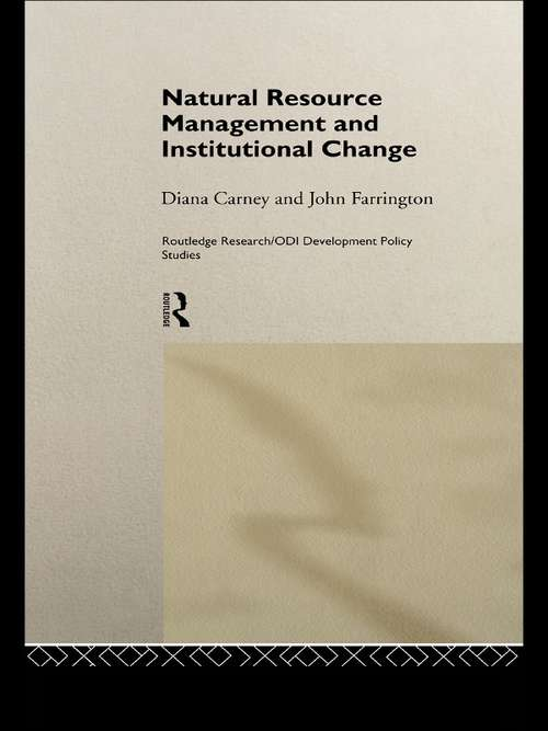 Natural Resource Management and Institutional Change (Routledge Research/ODI Development Policy Studies #Vol. 1)