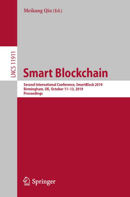 Smart Blockchain: Second International Conference, SmartBlock 2019, Birmingham, UK, October 11–13, 2019, Proceedings (Lecture Notes in Computer Science #11911)