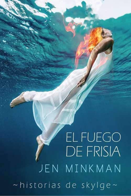 El Fuego de Frisia (Historias de Skylge #3)
