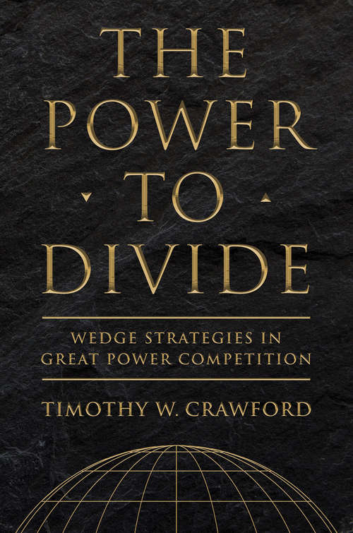 The Power to Divide: Wedge Strategies in Great Power Competition (Cornell Studies in Security Affairs)