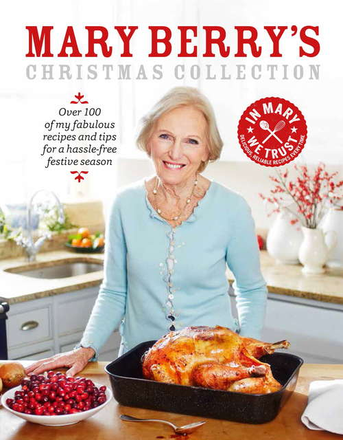 Mary Berry's Christmas Collection: Over 100 fabulous recipes and tips for a hassle-free festive season