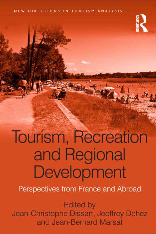 Tourism, Recreation and Regional Development: Perspectives from France and Abroad (New Directions in Tourism Analysis)