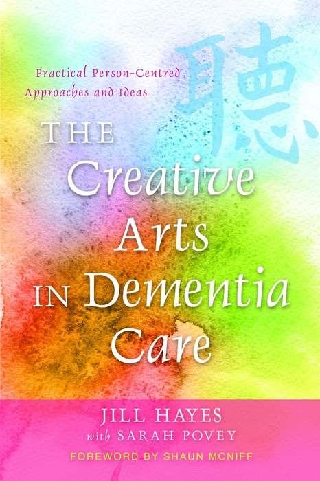 The Creative Arts in Dementia Care