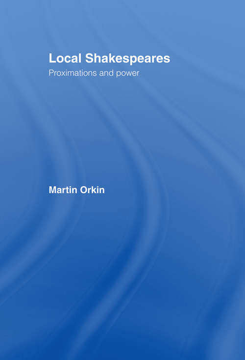 Local Shakespeares: Proximations and Power