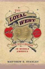 The Loyal West: Civil War and Reunion in Middle America