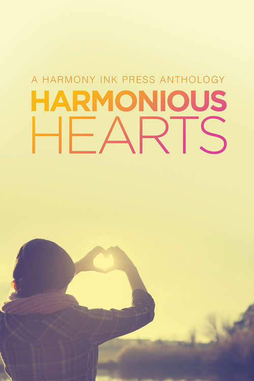 Harmonious Hearts - Stories from the 2014 Young Author Challenge (Harmony Ink Press - Young Author Challenge #1)