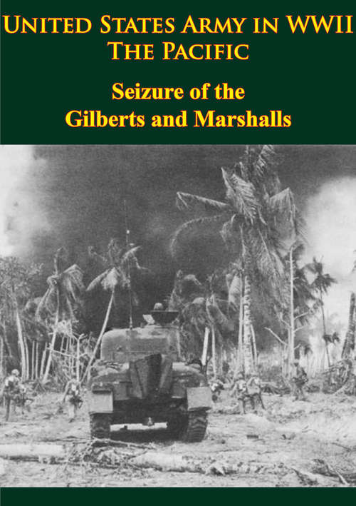 United States Army in WWII - the Pacific - Seizure of the Gilberts and Marshalls: [illustrated Edition] (United States Army In Wwii Ser.)