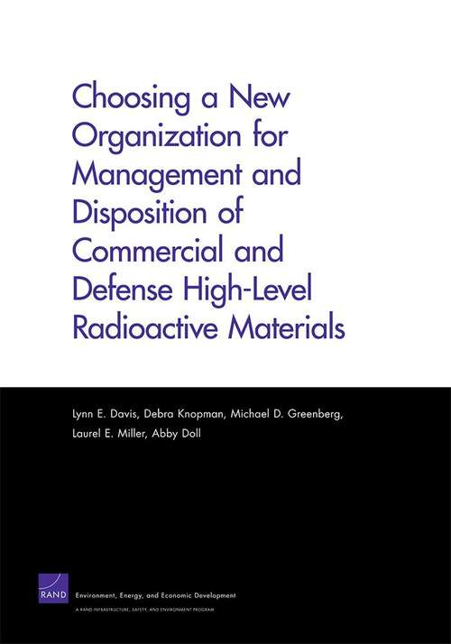 Choosing a New Organization for Management and Disposition of Commercial and Defense High-Level Radioactive Materials