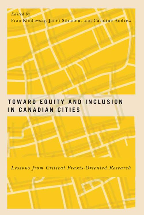 Toward Equity and Inclusion in Canadian Cities: Lessons From Critical Praxis-oriented Research (McGill-Queen's Studies in Urban Governance)