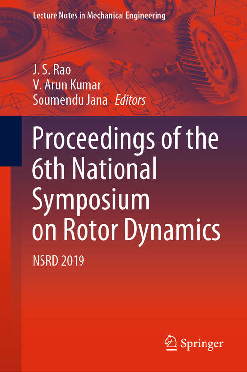 Proceedings of the 6th National Symposium on Rotor Dynamics: NSRD 2019 (Lecture Notes in Mechanical Engineering)