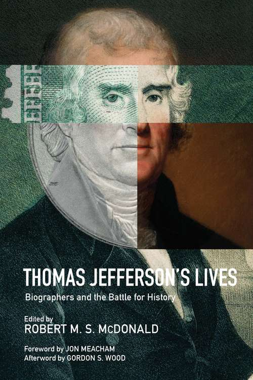 Thomas Jefferson's Lives: Biographers and the Battle for History (Jeffersonian America)