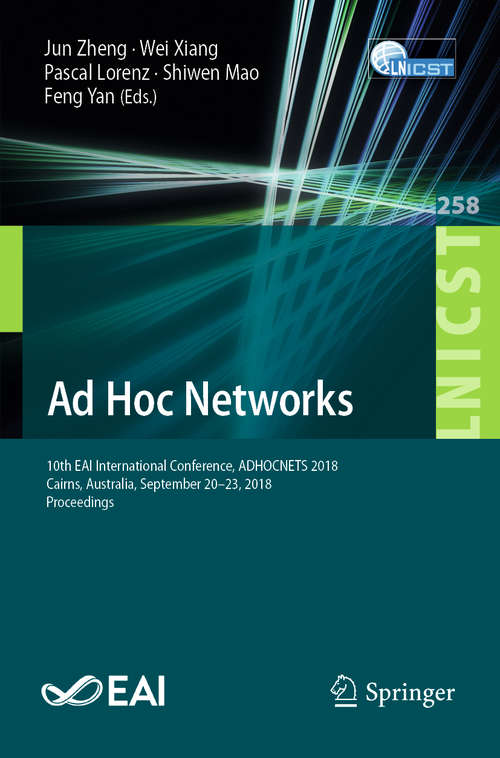 Ad Hoc Networks: 10th EAI International Conference, ADHOCNETS 2018, Cairns, Australia, September 20-23, 2018, Proceedings (Lecture Notes of the Institute for Computer Sciences, Social Informatics and Telecommunications Engineering #258)