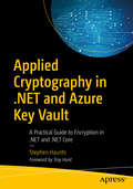 Applied Cryptography in .NET and Azure Key Vault: A Practical Guide to Encryption in .NET and .NET Core
