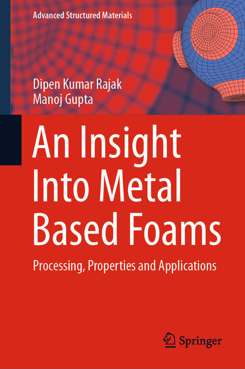 An Insight Into Metal Based Foams: Processing, Properties and Applications (Advanced Structured Materials #145)