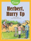 Herbert, Hurry Up