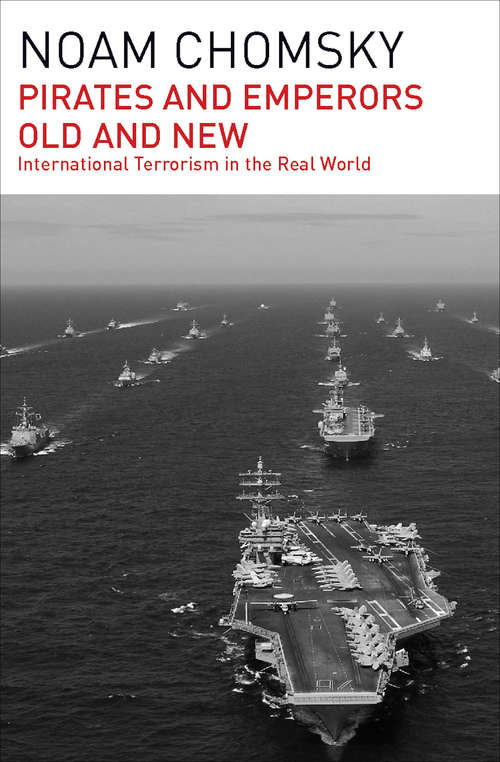 Pirates and Emperors, Old and New: International Terrorism in the Real World (Chomsky Perspectives Ser.)