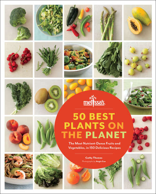 50 Best Plants on the Planet: The Most Nutrient-Dense Fruits and Vegetables, in 150 Delicious Recipes